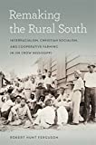 "Robert Hunt Ferguson, ""Remaking the Rural South: Interracialism, Christian Socialism, and Cooperative Farming in Jim Crow Mississippi"" (U of Georgia Press, 2018)"