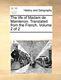 The Life of Madam de Maintenon Translated from the French, See Notes Multiple Contributors, 1170327990