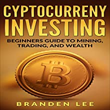 Cryptocurrency Investing: Beginner's Guide to Mining, Trading, and Wealth Audiobook by Branden Lee Narrated by Eddie Leonard Jr.