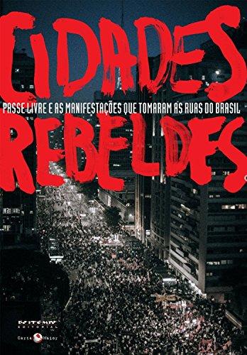 Cidades Rebeldes. Passe Livre e Manifestações que Tomaram as Ruas do Brasil - Coleção Tinta Vermelha