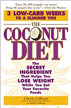 The Coconut Diet: The Secret Ingredient That Helps You Lose Weight While You Eat Your Favorite Foods by [Calbom, Cherie, Calbom, John]