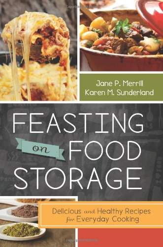 Feasting on Food Storage: Delicious and Healthy Recipes for Everyday Cooking by Jane P. Merrill, Karen M Sunderland