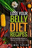 Lose Your Belly Diet: 30 Life-Changing Recipes To Improve Your Gut & Burn Fat
