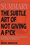 Book cover from Summary: The Subtle Art of Not Giving a F*ck: A Counterintuitive Approach to Living a Good Lifeby Readtrepreneur Publishing