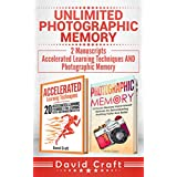 Unlimited Photographic Memory: 2 Manuscripts - Accelerated Learning Techniques AND Photographic Memory