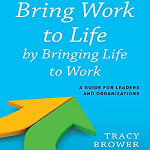 Bring Work to Life by Bringing Life to Work Audiobook