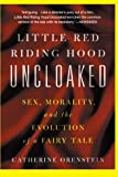 img - for Little Red Riding Hood Uncloaked: Sex, Morality, And The Evolution Of A Fairy Tale book / textbook / text book