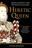 Heretic Queen, Susan Ronald, 1250031508