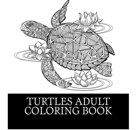 - Turtles Adult Coloring Book: 25 Beautiful Turtle Coloring Designs For Men,  Women And Teens To Relax (1): Coloring Book, Best Turtles, Coloring Books,  Adult: 9781541262416: Amazon.com: Books