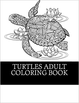 Turtles Adult Coloring Book: 25 Beautiful Turtle Coloring Designs ...