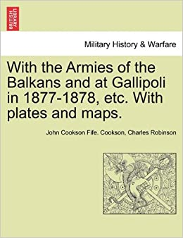 With the Armies of the Balkans and at Gallipoli in 1877-1878, etc. With plates and maps.