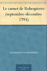 Le carnet de Robespierre (septembre-décembre 1793) par Maximilien Robespierre