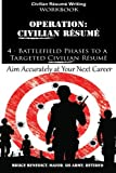 Operation: Resume: 4-Battlefield Phases to a Targeted Civilian Resume (Volume 1)