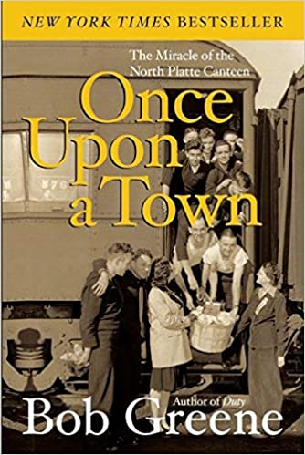 Once Upon A Town: The Miracle of the North Platte Canteen - Bob Greene (This is one of my personal, All-Time Favorites!!!)