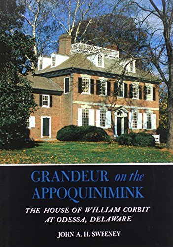 Grandeur on the Appoquinimink: The House of William Corbit at Odessa, Delaware by John A. H. Sweeney - Odessa Mall Shopping