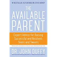 The Available Parent: Expert Advice for Raising Successful, Resilient, and Connected Teens and Tweens