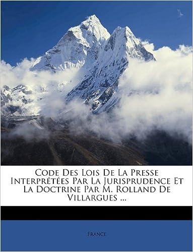 Livre gratuits Code Des Lois de La Presse Interpretees Par La Jurisprudence Et La Doctrine Par M. Rolland de Villargues ... pdf, epub