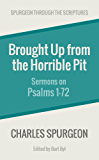 Brought Up from the Horrible Pit: Sermons on Psalms 1-72 (Spurgeon Through the Scriptures)