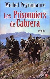Les prisonniers de Cabrera. L'exil forcé des soldats de Napoléon par Peyramaure