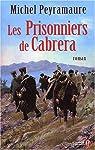 Les prisonniers de Cabrera : L'exil forcé des soldats de Napoléon par Peyramaure
