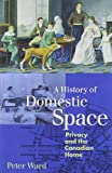 A History of Domestic Space, Peter Ward, 0774806850