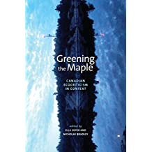 Greening the Maple: Canadian Ecocriticism in Context (Energy, Ecology  and the Environment)