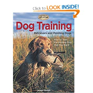 Dog Training: Retrievers and Pointing Dogs (The Complete Hunter) Jason A. Smith