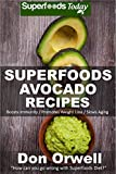 Superfoods Avocado Recipes: Over 45 Quick & Easy Gluten Free Low Cholesterol Whole Foods Recipes full of Antioxidants & Phytochemicals (Natural Weight Loss Transformation Book 113)