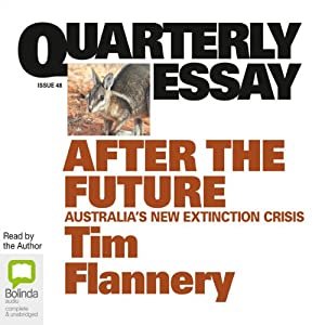 Quarterly Essay 48: After the Future: Australia's New Extinction Crisis Periodical