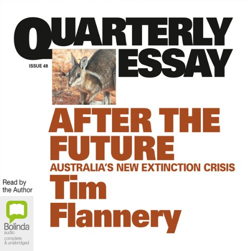 Quarterly Essay 48: After the Future: Australia's New Extinction Crisis by Bolinda Publishing Pty Ltd