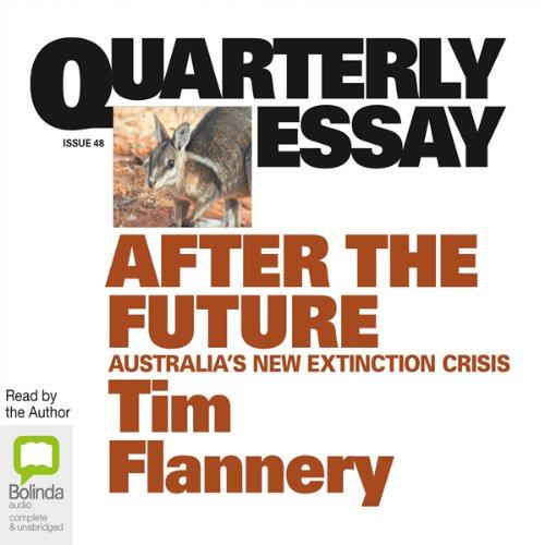Quarterly Essay 48: After the Future: Australia's New Extinction Crisis by Bolinda Publishing Pty Ltd