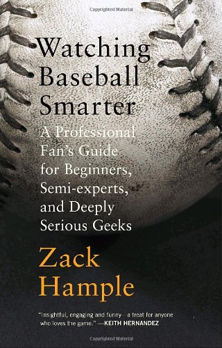 watching-baseball-smarter-a-professional-fans-guide-for-beginners-semi-experts-and-deeply-serious-ge
