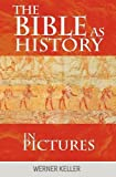 The Bible As History in Pictures, Keller Werner, 1607964473
