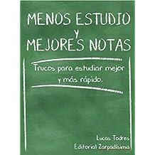 Menos Estudio y Mejores Notas: Trucos y técnicas para estudiar mejor y más rápido. Aprobá todos tus exámenes.  (Spanish Edition)