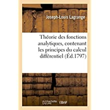 Théorie Des Fonctions Analytiques, Contenant Les Principes Du Calcul Différentiel,