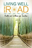 Living Well on the Road: Health and Wellness for Travelers