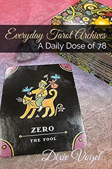 Everyday Tarot Archives: A Daily Dose of 78 (Living the Whole Deck Book 1) by [Vogel, Dixie]