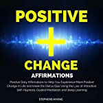 Positive Change Affirmations: Positive Daily Affirmations to Help You Experience More Positive Change in Life and Break the Status Quo Using the Law of Attraction, Self-Hypnosis, Guided Meditation | Stephens Hyang