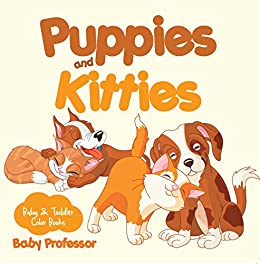 Puppies And Kitties Baby Toddler Color Books Baby Professor