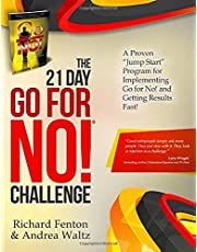 The Go for No! 21 Day Challenge: A Proven Jump Start Program for Implementing Go for No! and Getting Results Fast!