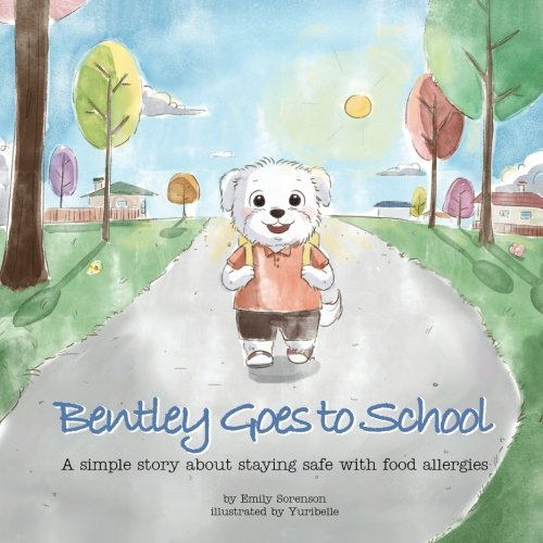 Bentley Goes to School: A simple story about staying safe with food allergies