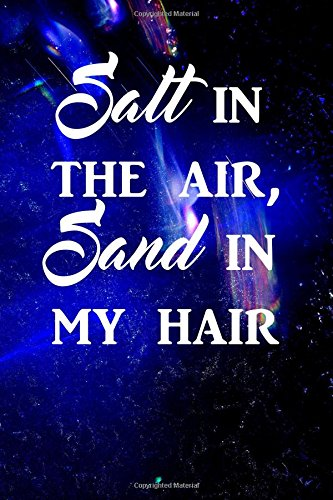 Download Salt in the air, Sand in my hair: Writing Journal Lined, Diary, Notebook for Men & Women (My Beachspiration) pdf