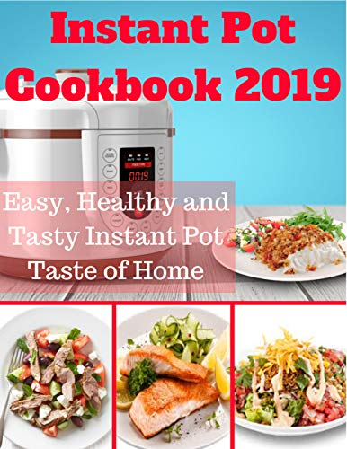 Instant Pot Cookbook 2019: Easy, Healthy and Tasty Instant Pot Taste of Home: Instant Pot Bible Cookbook, Instant Pot Dump Recipes, Fresh and Healthy Instant Pot Cookbook, Instant Pot Ultra Cookbook by Samuel Eleyinte