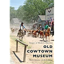 Old Cowtown Museum (Images of Modern America)