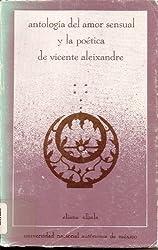 Antologia del amor sensual y la poetica de Vicente Aleixandre (Coleccion Biblioteca de letras) (Spanish Edition)