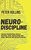 Neuro-Discipline: Everyday Neuroscience for Self-Discipline, Focus, and Defeating Your Brain's Impulsive and Distracted…