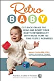 Retro Baby: Cut Back on All the Gear and Boost Your Baby's Development With More Than 100 Time-tested Activities