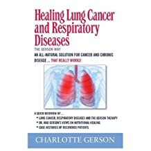 Healing Lung Cancer and Respiratory Diseases: The Gerson Way