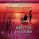 Between Sisters Hörbuch von Kristin Hannah Gesprochen von: Laural Merlington