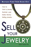 Sell Your Jewelry: How to Start a Jewelry Business and Make Money Selling Jewelry at Boutiques, Fairs, Trunk Shows, and Etsy. Review